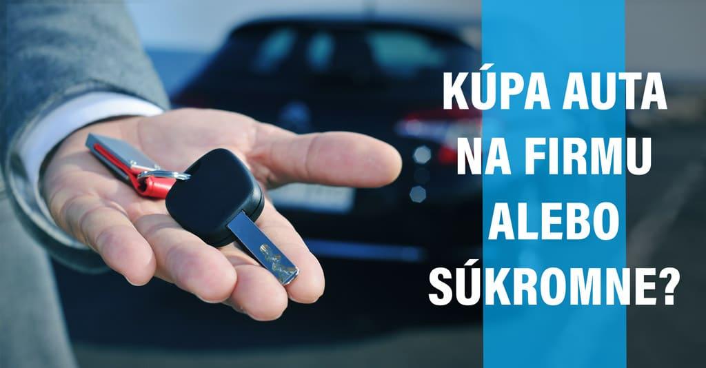 Kúpa auta na firmu alebo súkromne